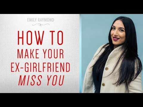 how to make your ex girlfriend miss you