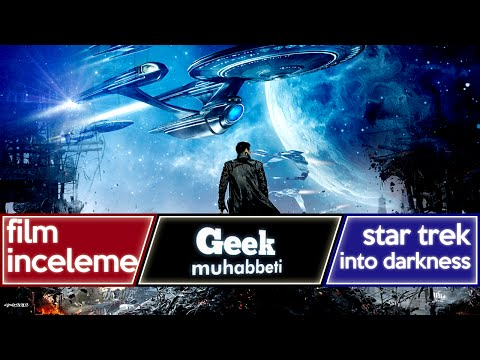 STAR TREK: Into Darkness - İnceleme ve Teoriler -