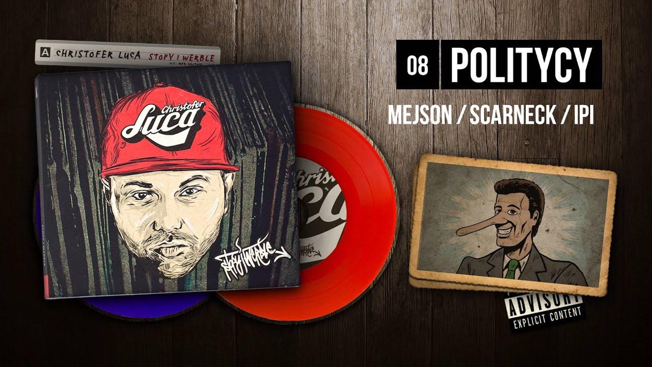 Christofer Luca ft. Mejson, Scarneck, iPi - 08 Politycy (STOPY I WERBLE)