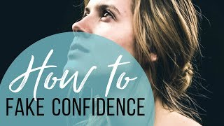 How to Fake Being Confident