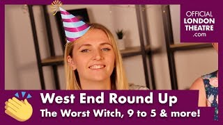 West End Round Up Ep.7 - The Worst Witch, 9 to 5 & more!
