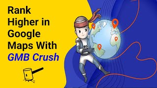 Rank Higher in Google Maps With GMB Crush