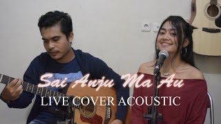 [4.21 MB] LAGU BATAK - SAI ANJU MA AU (cover) Live Acoustic