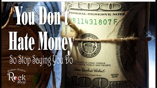 You Don't Hate Money So Stop Saying You Do (Law of Attraction)