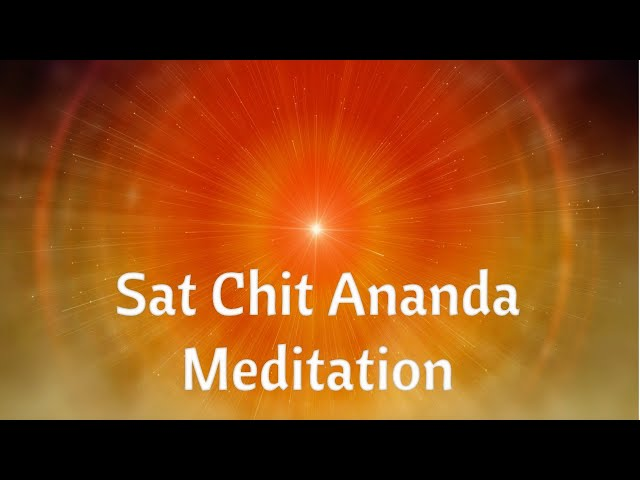 Satchitananda - Truth, Consciousness, and Bliss - Meditation on the Supreme Being