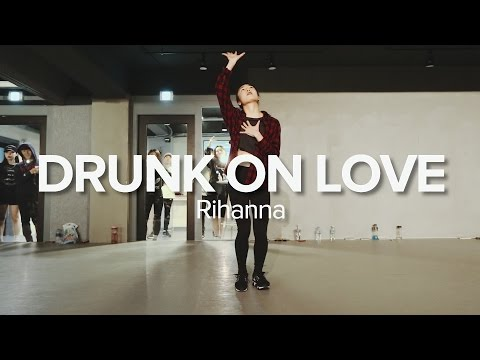 Drunk On Love Rihanna May J Lee Choreography