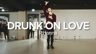 Drunk on Love - Rihanna / May J Lee Choreography