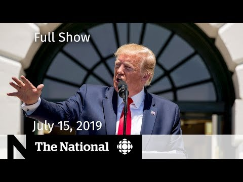 The National for July 15, 2019 — Trump Tweets, Charlottesville Sentence, Lost Campers