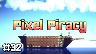 Pixel Piracy - Best Ship So Far (Ep 32)