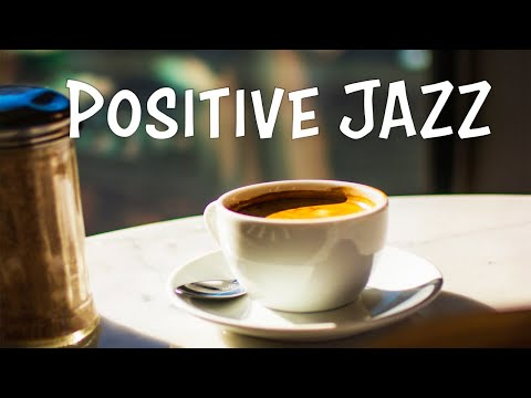 Positive Morning JAZZ - Fresh Coffee Bossa and Soft JAZZ Playlist For Morning,Work,Study at Home