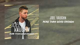 "Joel Vaughn - ""More Than Good Enough"""