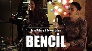 Lara Di Lara & Ceylan Ertem - Bencil (Live) Video
