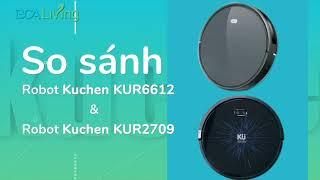 So sánh Robot hút bụi lau nhà KUCHEN phiên bản KUR6612 và KUR2709 - Khoẻ đẹp cùng Puli BCALiving