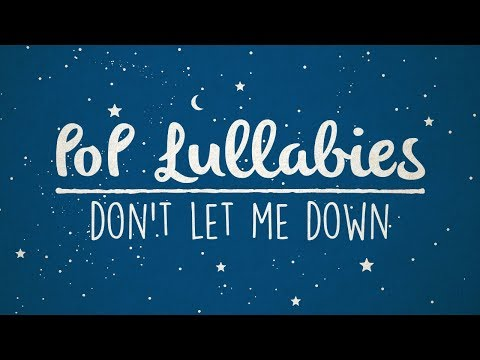 Don't Let Me Down - The Chainsmokers | Lullaby Rendition