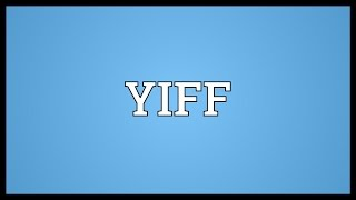 YIFF Meaning