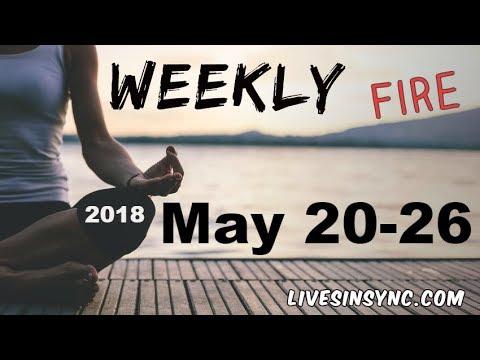 May 20-26 ~ Fire ( Aries - Leo - Sagittarius) 2018