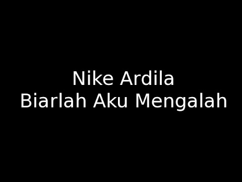 Nike Ardila -  Biarlah Aku Mengalah