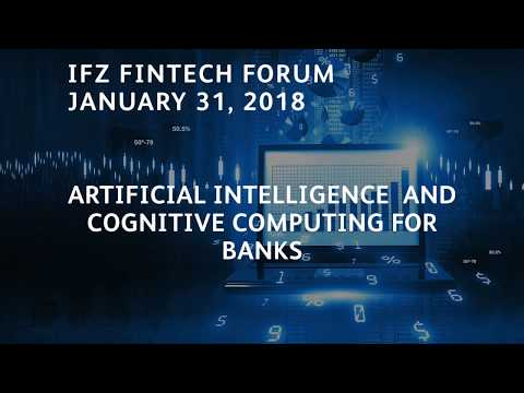 Artificial Intelligence and Cognitive Computing for Banks – FinTech Forum, 31. Januar 2018
