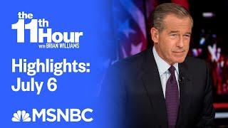 Watch The 11th Hour With Brian Williams Highlights: July 6 | MSNBC