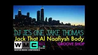 DJ JES ONE JAKE THOMAS - JACK THAT AL NAAFIYSH BODY ..WINTER MUSIC CONFERENCE EXCLUSIVE 2013