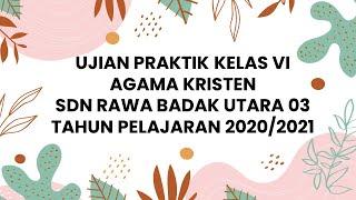 Download Ujian Praktik Agama Kristen SDN RAWA BADAK UTARA 03 Kelas VI Tahun Pelajaran 2020-2021