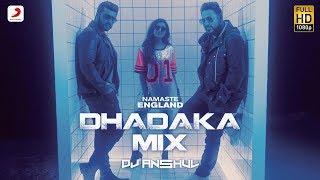 Namaste England Dhadaka Mix By DJ Anshul | Remix Songs 2018