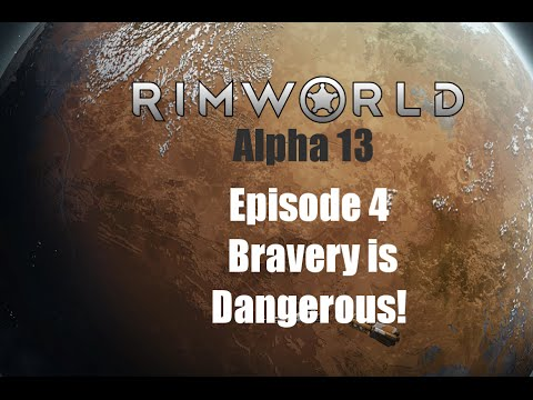 [E4] Bravery is Dangerous! - Rimworld Alpha 13 Trapped With Your Ex