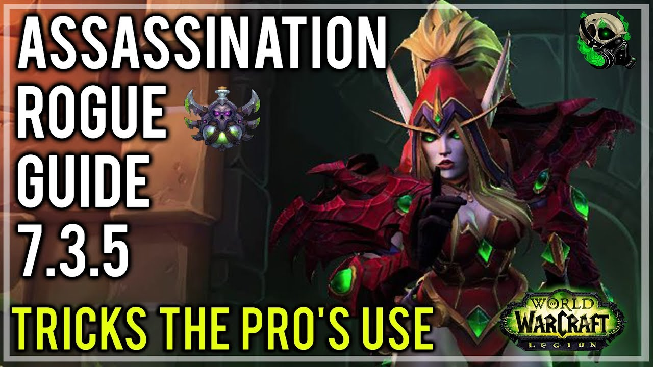 Assassination Rogue 7 3 5 Guide Rotation Gearing And Pro Tips Argus World Of Warcraft Youtube