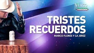 Marco Flores y La Jerez - Tristes recuerdos (LETRA)