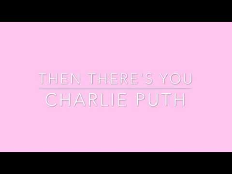 Then There's You - Charlie Puth