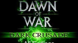 Dawn of War: Dark Crusade All Campaign Endings