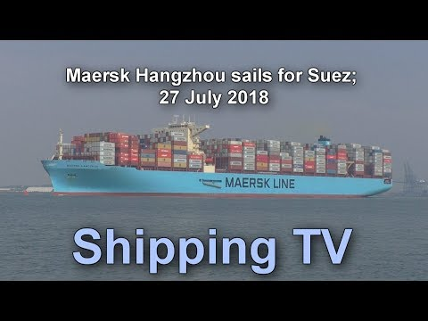 Maersk Hangzhou sails for Suez, 27 July 2018