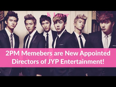 2PM Members are New Appointed  Directors of JYP Entertainment
