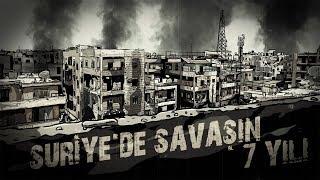Suriye'de Savaşın 7 Yılı