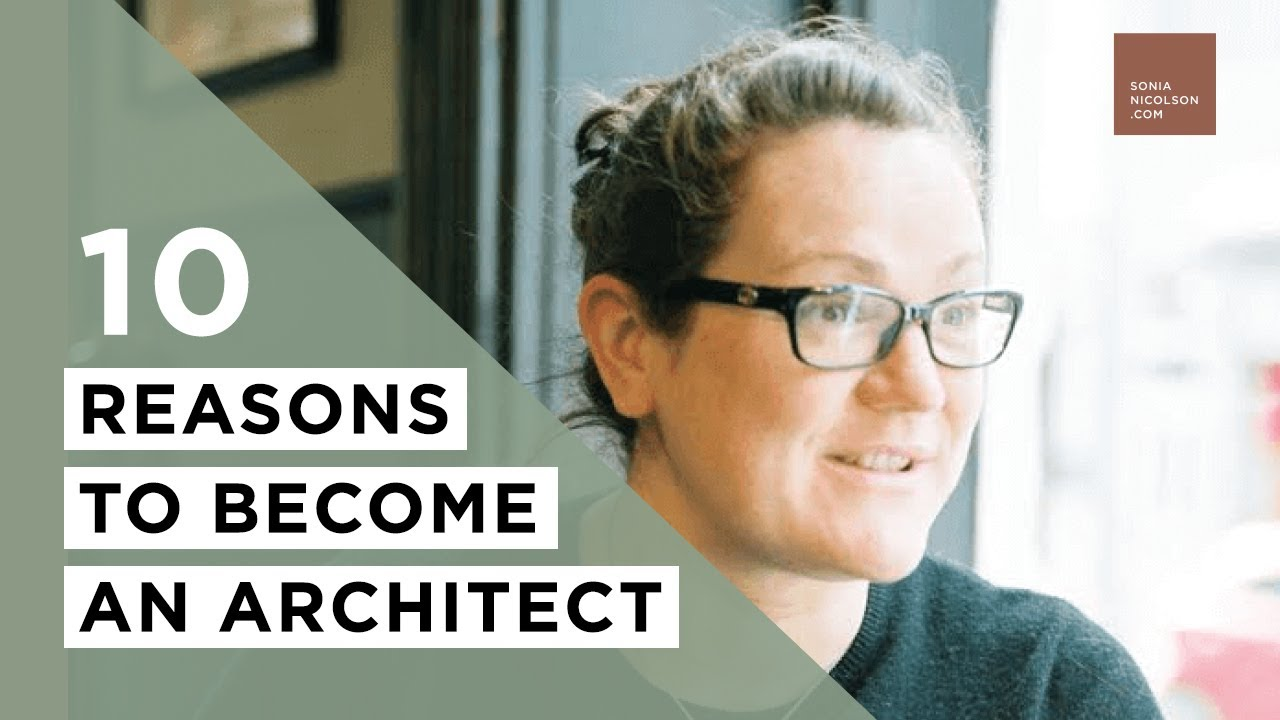 Become An Architect 10 reasons to become an architect | sonia nicolson - youtube