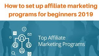 How to set up affiliate marketing programs for beginners 2019