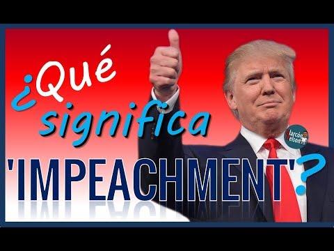 ¿Qué significa 'impeachment'?