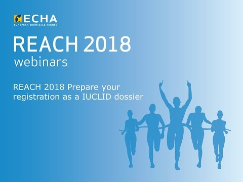 REACH 2018: Prepare Your Registration As A IUCLID Dossier