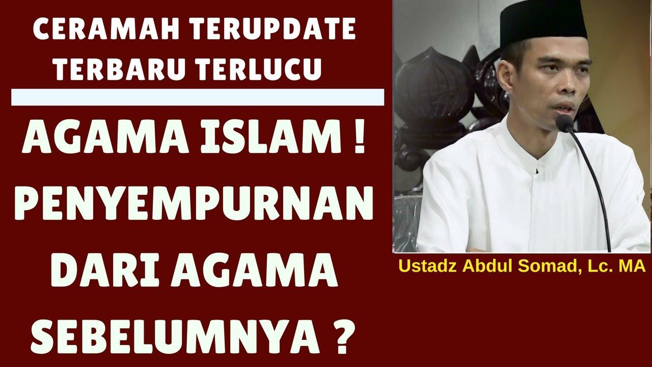 Apakah agama islam penyempurnaan dari agama sebelumnya - Ustadz Abdul Somad, Lc. MA