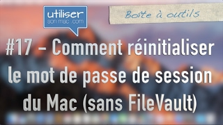 #17 Comment réinitialiser le mot de passe de session du Mac (sans FileVault)