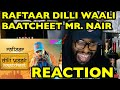 Dilli Waali Baatcheet - Raftaar (Mr. Nair) Reaction