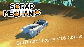 Scrap Mechanic Special - OldTimer Luxury V16 Cabrio