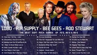 Lobo, Bee Gees, Rod Stewart, Air Supply   Best Soft Rock Songs Ever