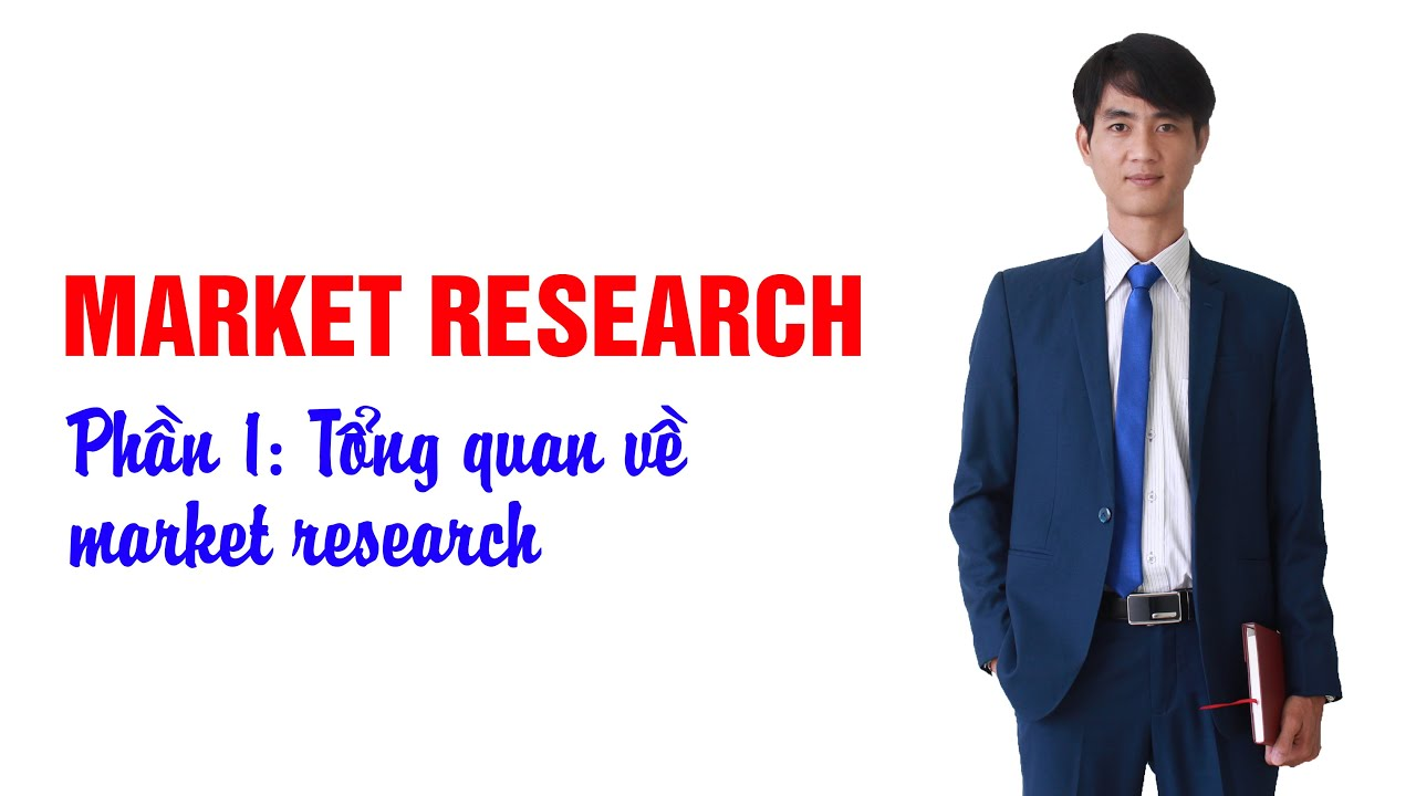 Market Research   Phần 01 – Tổng quan về nghiên cứu thị trường