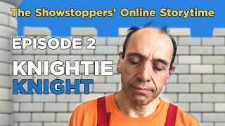 The Showstoppers' Online Storytime Episode 2 - Knightie Knight