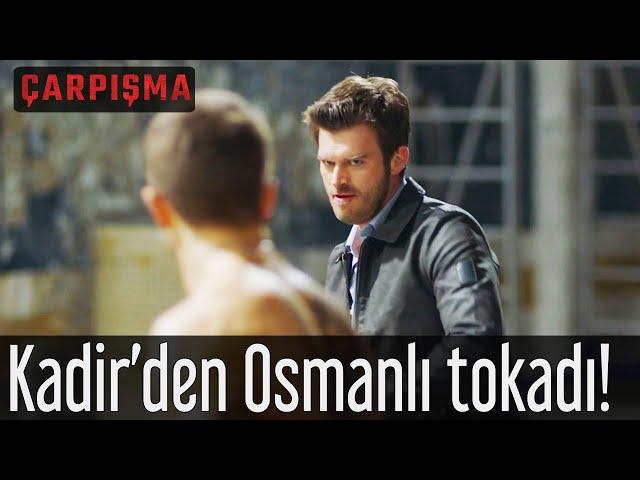 Çarpışma - Kadir'den Osmanlı Tokadı!