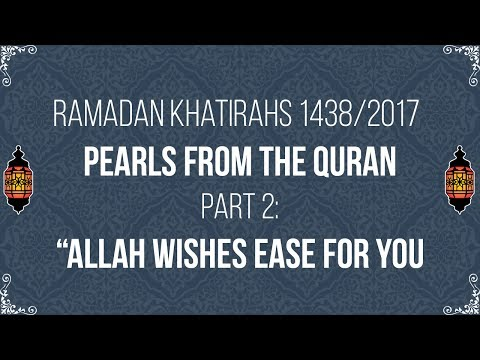 """Pearls from the Qur'an (Ramadan 2017 Khatirahs Part 2): """"Allah Wishes Ease for you"""""""