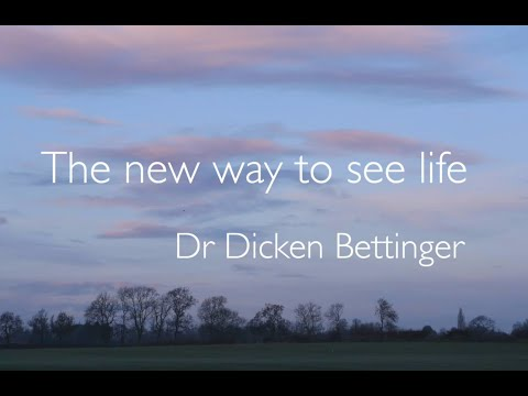 The new way to see life with Dr Dicken Bettinger