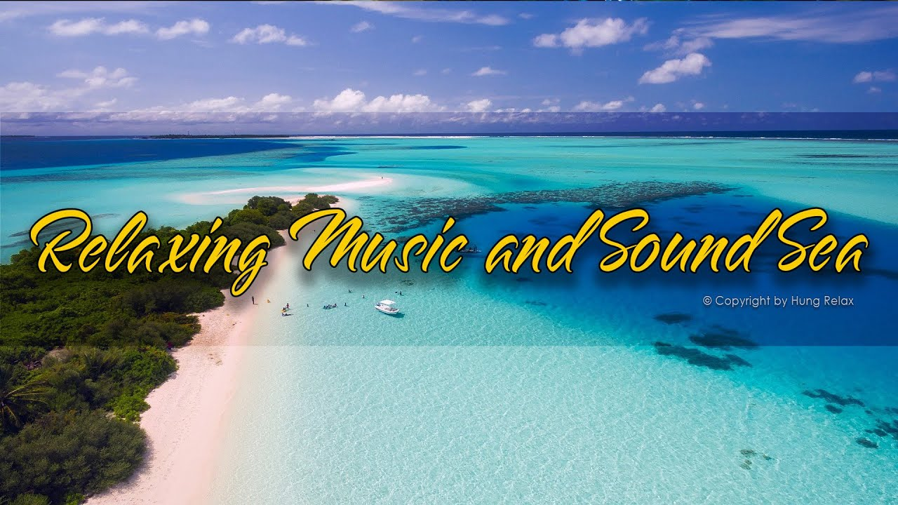 Beautiful Relaxing Music and Sound Sea : Relax Your Mind To Feel Life More Comfortable