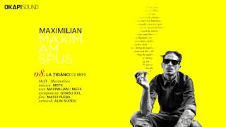 Repeat youtube video Maximilian - La Tiganci cu MefX